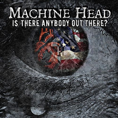 Is There Anybody out There? by Machine Head