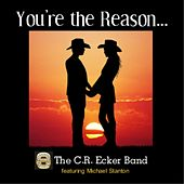 Play & Download You're the Reason... (feat. Michael Stanton) by The C.R. Ecker Band | Napster