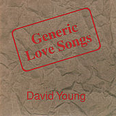Selected Poetry & Generic Love Songs by David Young