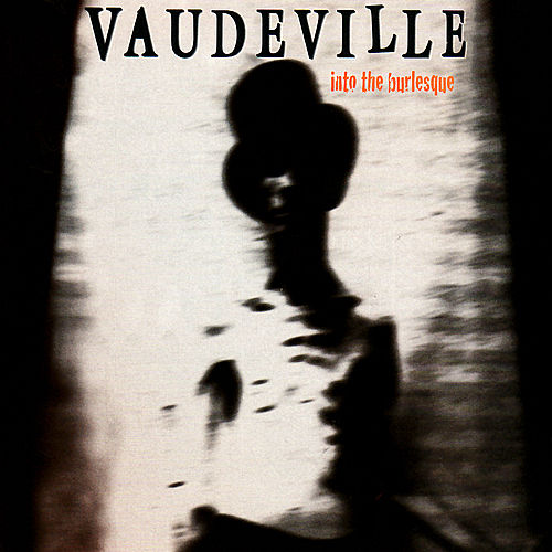 Into the Burlesque by vaudeville