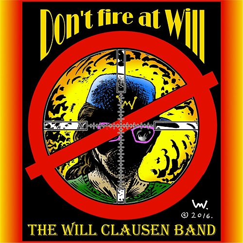 Don't Fire at Will by The Will Clausen Band