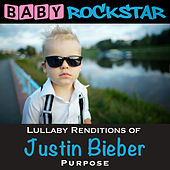 Play & Download Lullaby Renditions of Justin Bieber - Purpose by Baby Rockstar | Napster