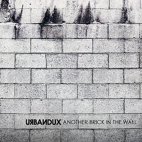 Another Brick in the Wall Ep by Urbandux