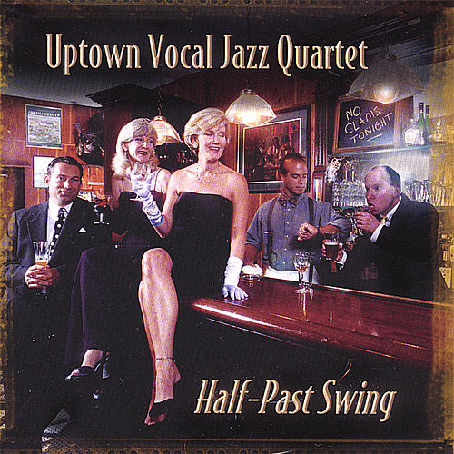 Play & Download Half-Past Swing by Uptown Vocal Jazz Quartet | Napster