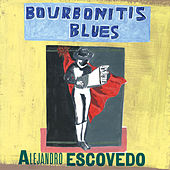 Bourbonitis Blues by Alejandro Escovedo