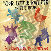 Play & Download Poor Little Knitter on the Road: A Tribute to the Knitters by Various Artists | Napster