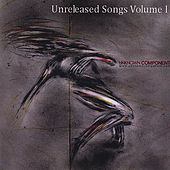 Play & Download Unreleased Songs Volume I by Unknown Component | Napster
