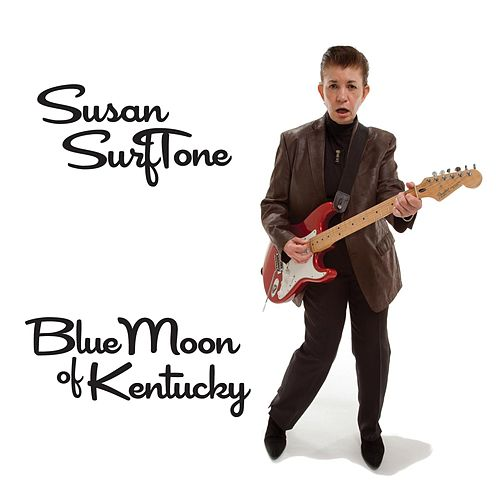 Play & Download Blue Moon of Kentucky by Susan Surftone | Napster