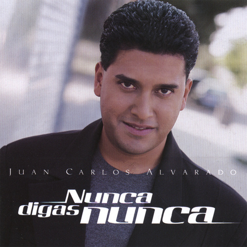 Play & Download Nunca Digas Nunca by Juan Carlos Alvarado | Napster