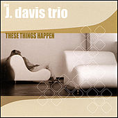 These Things Happen by J. Davis Trio