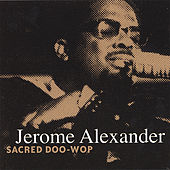 Play & Download Sacred Doo-Wop by Jerome Alexander | Napster