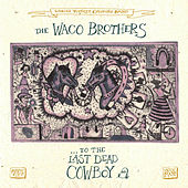 Play & Download To The Last Dead Cowboy by Waco Brothers | Napster