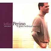 Play & Download It Goes Without Saying by Jeffrey Perino | Napster