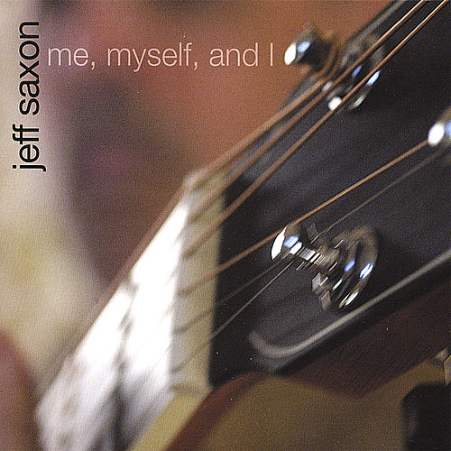 Play & Download Me, Myself, and I by Jeff Saxon | Napster