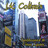 Play & Download Tumbleweed in Times Square by J. K. Coltrain | Napster