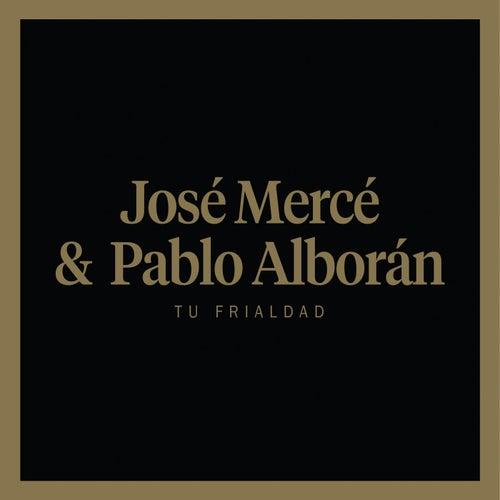 Tu frialdad (feat. Pablo Alborán) by José Mercé