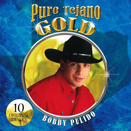 Play & Download Puro Tejano Gold by Bobby Pulido | Napster