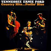 Play & Download Country Hits...Feelin' Blue by Tennessee Ernie Ford | Napster