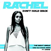 Don't Hold Back (Cons Old School Remix) by Rachel