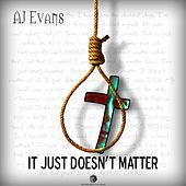 Play & Download It Just Doesn't Matter by AJ Evans | Napster