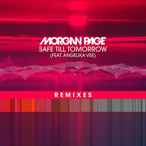 Play & Download Safe Till Tomorrow (feat. Angelika Vee) (Remixes) by Morgan Page | Napster