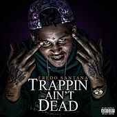 Play & Download Trappin' Ain't Dead by Fredo Santana | Napster
