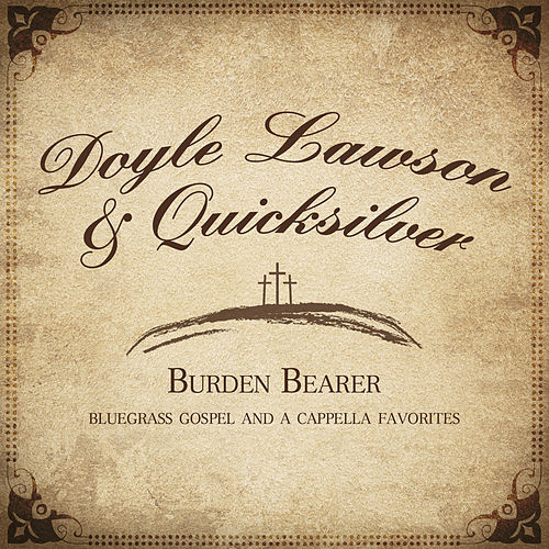 Play & Download Burden Bearer by Doyle Lawson | Napster