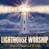 Play & Download Lighthouse Worship: Songs of Prayer and Worship by Various Artists | Napster