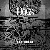 Play & Download As I Hurt Us by The Dogs | Napster