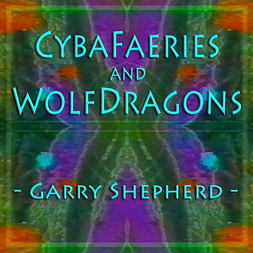 Cybafaeries and Wolfdragons by Garry Shepherd