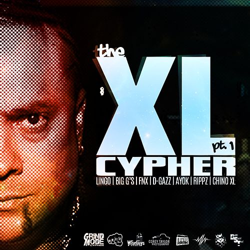 The XL Cypher, Pt. 1 (feat. Lingo, Big G's, Fnx, D-Gazz, Ayok & Rippz) by Chino XL