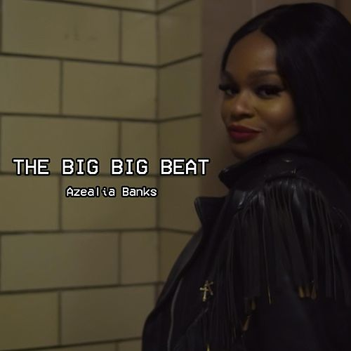 The Big Big Beat by Azealia Banks