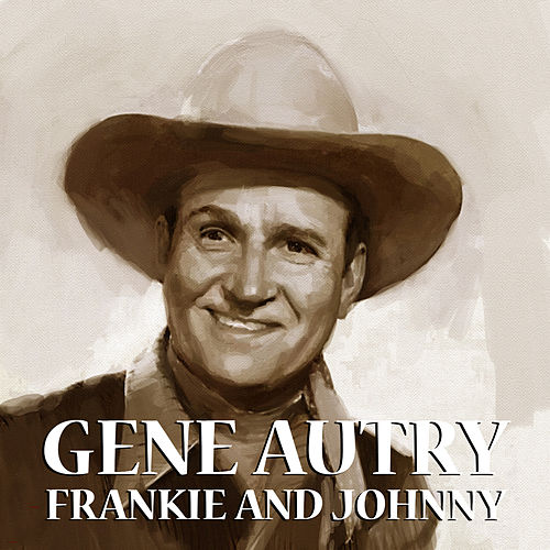 Play & Download Frankie And Johnny by Gene Autry | Napster