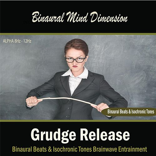 Grudge Release (Binaural Beats & Isochronic Tones) by Binaural Mind Dimension