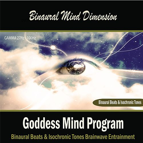 Goddess Mind Program: (Binaural Beats & Isochronic Tones) by Binaural Mind Dimension