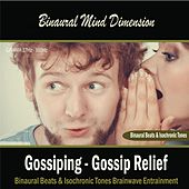 Play & Download Gossiping - Gossip Relief (Binaural Beats & Isochronic Tones) by Binaural Mind Dimension | Napster