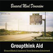 Play & Download Groupthink Aid (Binaural Beats & Isochronic Tones) by Binaural Mind Dimension | Napster