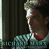 Last Thing I Wanted by Richard Marx
