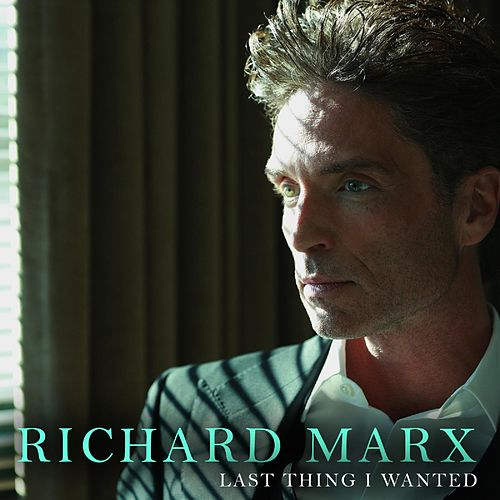 Play & Download Last Thing I Wanted by Richard Marx | Napster