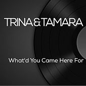 What'd You Came Here For by Trina & Tamara
