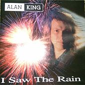 Play & Download I Saw the Rain by Alan King | Napster