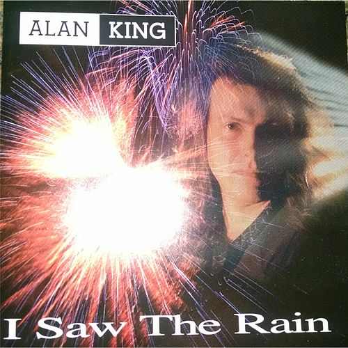 I Saw the Rain by Alan King