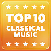 Play & Download Top 10 Classical Music by Various Artists | Napster