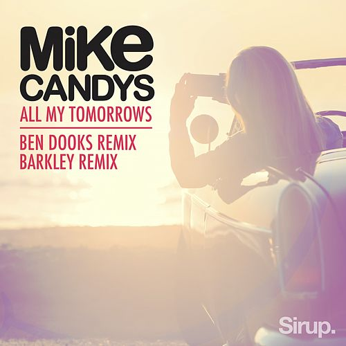 Play & Download All My Tomorrows - The Remixes by Mike Candys | Napster