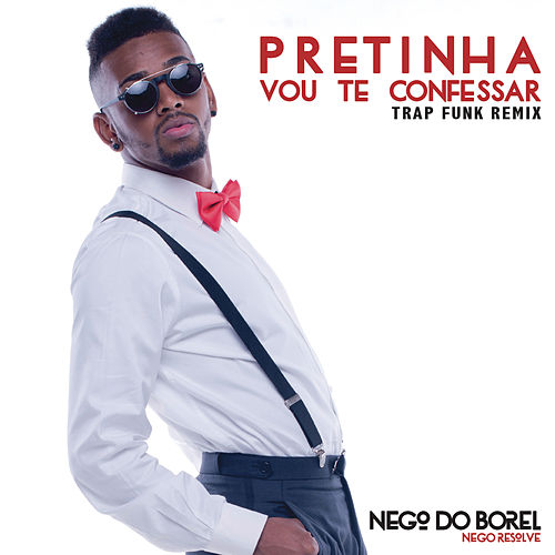 Pretinha Vou Te Confessar (Remix Trap Funk) de Mc Nego Do Borel