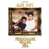 Perdoname Madre Mia - Single by Alex Fatt