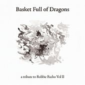 Play & Download Basket Full of Dragons (A Tribute to Robbie Basho, Vol. II) by Various Artists | Napster