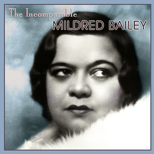 The Incomparable Mildred Bailey by Mildred Bailey