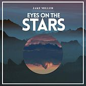 Play & Download Eyes on the Stars by Jake Miller | Napster