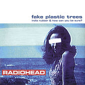 Fake Plastic Trees by Radiohead